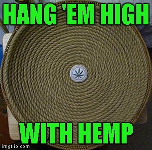 HANG 'EM HIGH WITH HEMP | made w/ Imgflip meme maker