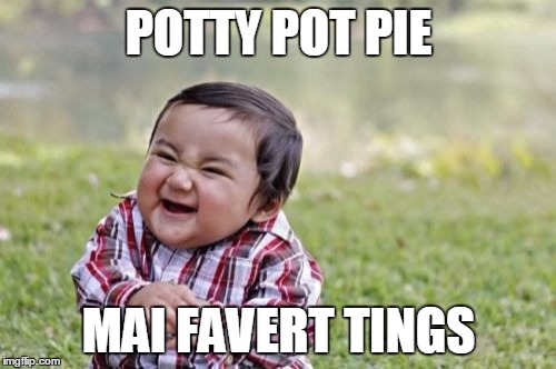 Evil Toddler Meme | POTTY POT PIE MAI FAVERT TINGS | image tagged in memes,evil toddler | made w/ Imgflip meme maker