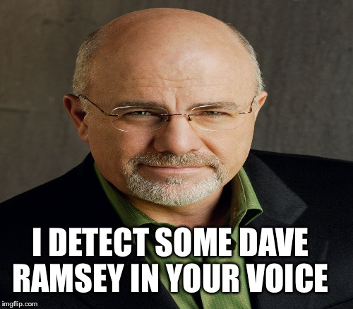I DETECT SOME DAVE RAMSEY IN YOUR VOICE | made w/ Imgflip meme maker