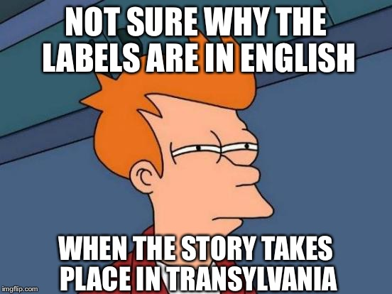 Futurama Fry Meme | NOT SURE WHY THE LABELS ARE IN ENGLISH WHEN THE STORY TAKES PLACE IN TRANSYLVANIA | image tagged in memes,futurama fry | made w/ Imgflip meme maker