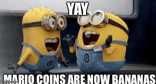 Excited Minions | YAY MARIO COINS ARE NOW BANANAS | image tagged in memes,excited minions | made w/ Imgflip meme maker