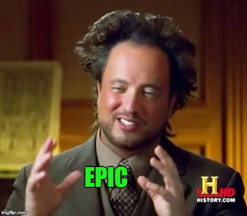 Ancient Aliens Meme | EPIC | image tagged in memes,ancient aliens | made w/ Imgflip meme maker