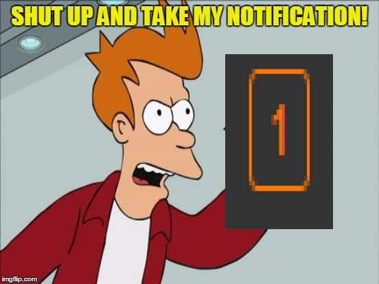 SHUT UP AND TAKE MY NOTIFICATION! | made w/ Imgflip meme maker