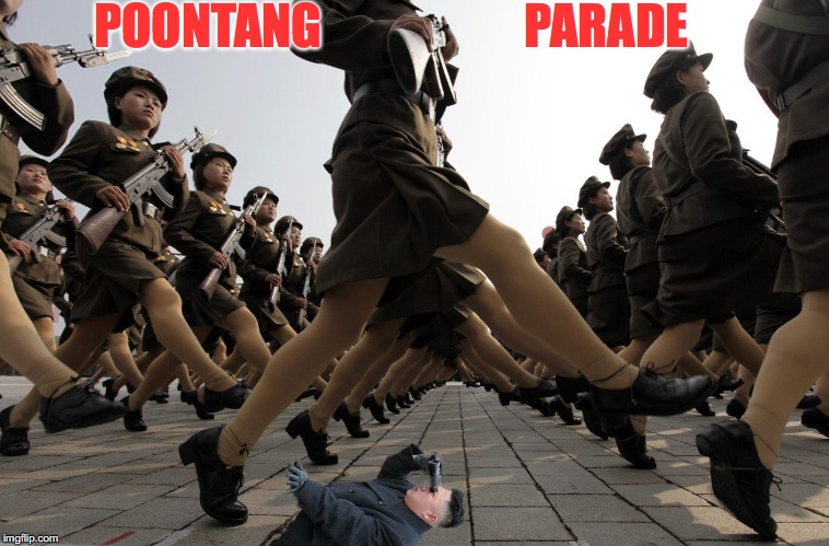 Someone To Look Up To |  POONTANG                     PARADE | image tagged in kim jong un,north korea,women,military,parade,weapons | made w/ Imgflip meme maker