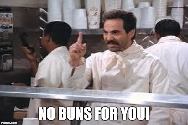 NO BUNS FOR YOU! | made w/ Imgflip meme maker