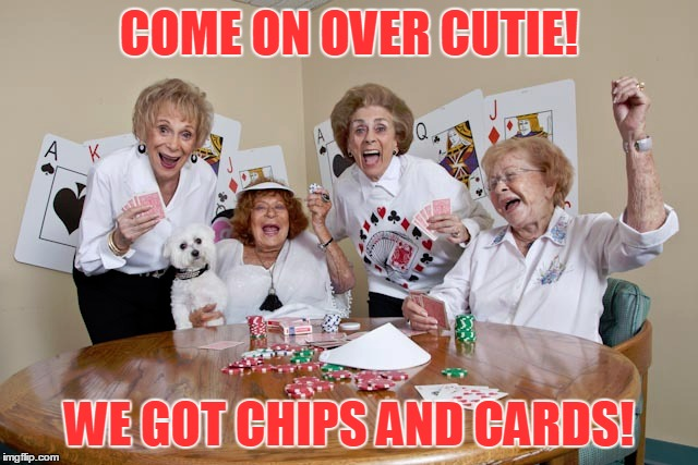COME ON OVER CUTIE! WE GOT CHIPS AND CARDS! | made w/ Imgflip meme maker