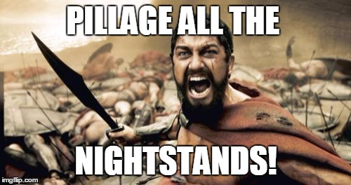 Sparta Leonidas Meme | PILLAGE ALL THE NIGHTSTANDS! | image tagged in memes,sparta leonidas | made w/ Imgflip meme maker