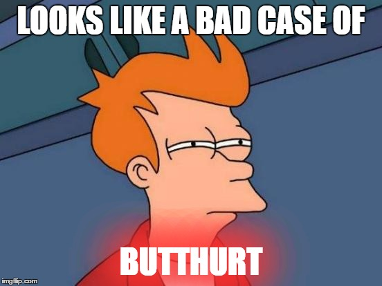Futurama Fry Meme | LOOKS LIKE A BAD CASE OF BUTTHURT | image tagged in memes,futurama fry | made w/ Imgflip meme maker