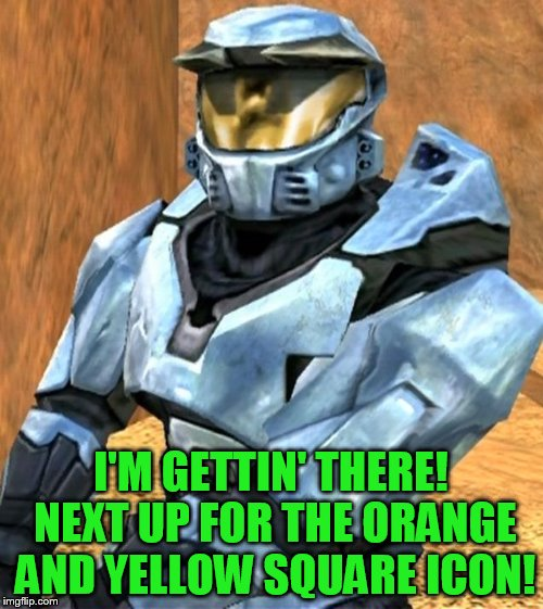 Church RvB Season 1 | I'M GETTIN' THERE! NEXT UP FOR THE ORANGE AND YELLOW SQUARE ICON! | image tagged in church rvb season 1 | made w/ Imgflip meme maker