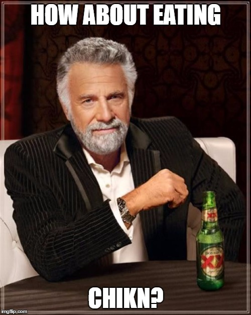 The Most Interesting Man In The World Meme | HOW ABOUT EATING CHIKN? | image tagged in memes,the most interesting man in the world | made w/ Imgflip meme maker