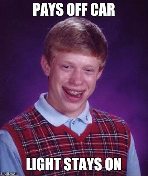 Bad Luck Brian Meme | PAYS OFF CAR LIGHT STAYS ON | image tagged in memes,bad luck brian | made w/ Imgflip meme maker