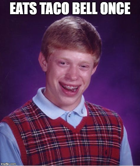 Bad Luck Brian Meme | EATS TACO BELL ONCE | image tagged in memes,bad luck brian | made w/ Imgflip meme maker