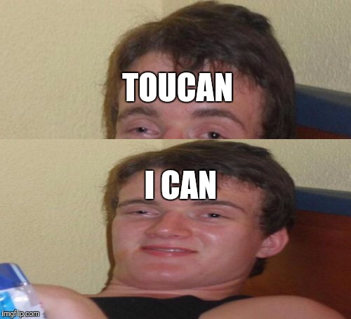 I CAN TOUCAN | made w/ Imgflip meme maker