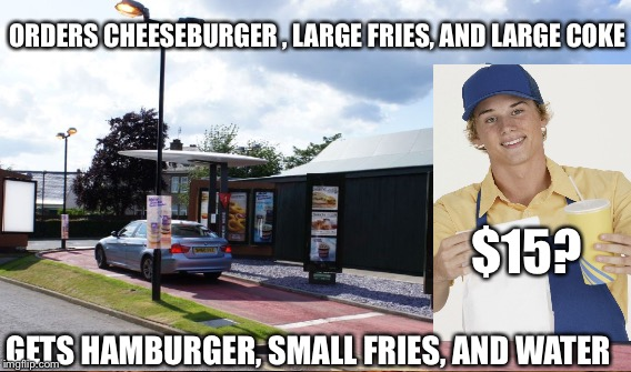 ORDERS CHEESEBURGER , LARGE FRIES, AND LARGE COKE GETS HAMBURGER, SMALL FRIES, AND WATER $15? | made w/ Imgflip meme maker