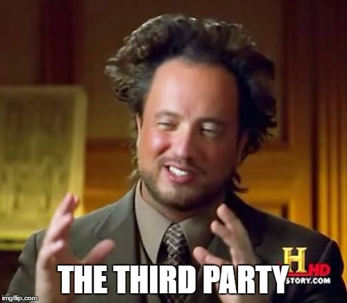 THE THIRD PARTY | image tagged in memes,ancient aliens | made w/ Imgflip meme maker