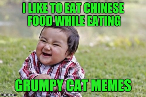 Evil Toddler Meme | I LIKE TO EAT CHINESE FOOD WHILE EATING GRUMPY CAT MEMES | image tagged in memes,evil toddler | made w/ Imgflip meme maker