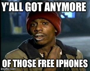 Y'all Got Any More Of That Meme | Y'ALL GOT ANYMORE OF THOSE FREE IPHONES | image tagged in memes,yall got any more of | made w/ Imgflip meme maker