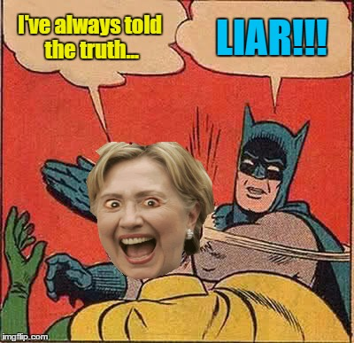 Batman Slapping Hillary | I've always told the truth... LIAR!!! | image tagged in memes,batman slapping robin,hillary clinton,liar,olympianproduct | made w/ Imgflip meme maker