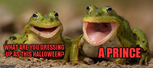 Halloweens coming! Get ready! | WHAT ARE YOU DRESSING UP AS THIS HALLOWEEN? A PRINCE | image tagged in frog,two happy frogs | made w/ Imgflip meme maker