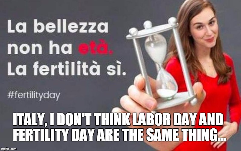 HAPPY LABOR DAY! |  ITALY, I DON'T THINK LABOR DAY AND FERTILITY DAY ARE THE SAME THING... | image tagged in labor day | made w/ Imgflip meme maker
