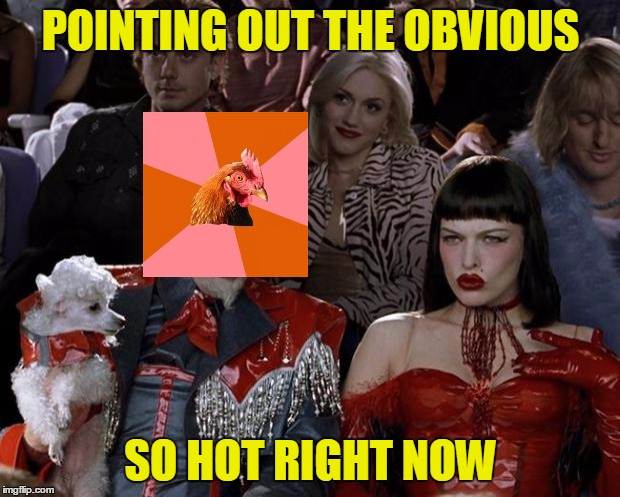 Mugatu So Hot Right Now Meme | POINTING OUT THE OBVIOUS SO HOT RIGHT NOW | image tagged in memes,mugatu so hot right now | made w/ Imgflip meme maker