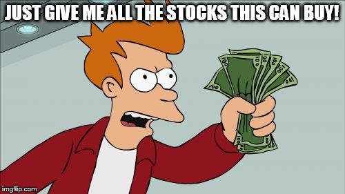 Take My Money Fry | JUST GIVE ME ALL THE STOCKS THIS CAN BUY! | image tagged in take my money fry | made w/ Imgflip meme maker
