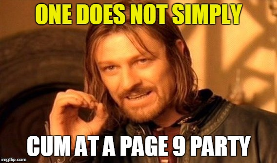 One Does Not Simply Meme | ONE DOES NOT SIMPLY CUM AT A PAGE 9 PARTY | image tagged in memes,one does not simply | made w/ Imgflip meme maker