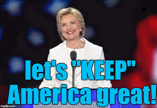 "Hillary | let's ""KEEP"" America great! 