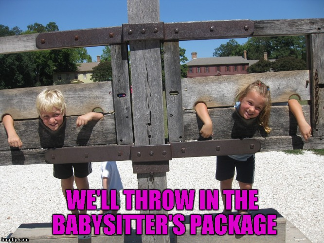 WE'LL THROW IN THE BABYSITTER'S PACKAGE | made w/ Imgflip meme maker