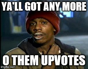 Y'all Got Any More Of That Meme | YA'LL GOT ANY MORE O THEM UPVOTES | image tagged in memes,yall got any more of | made w/ Imgflip meme maker