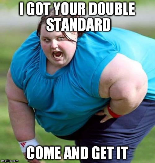 I GOT YOUR DOUBLE STANDARD COME AND GET IT | made w/ Imgflip meme maker