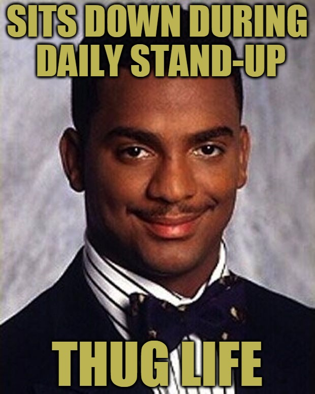 Scrum, Scrum, Scrum, Scrum, Scruuuuuum |  SITS DOWN DURING DAILY STAND-UP; THUG LIFE | image tagged in carlton banks thug life,memes,daily stand-up,scrum,sits down,agile methodology | made w/ Imgflip meme maker