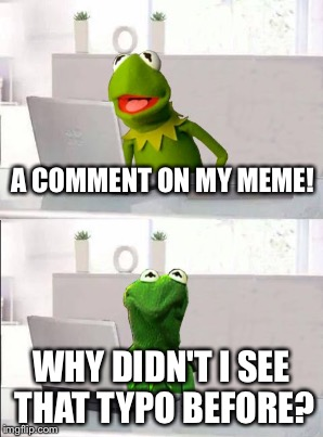 A COMMENT ON MY MEME! WHY DIDN'T I SEE THAT TYPO BEFORE? | made w/ Imgflip meme maker