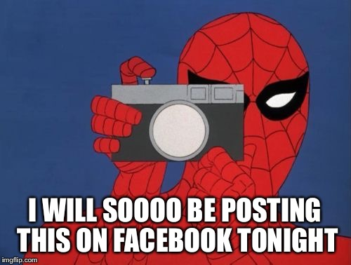 Spiderman Taking A Picture | I WILL SOOOO BE POSTING THIS ON FACEBOOK TONIGHT | image tagged in spiderman taking a picture | made w/ Imgflip meme maker