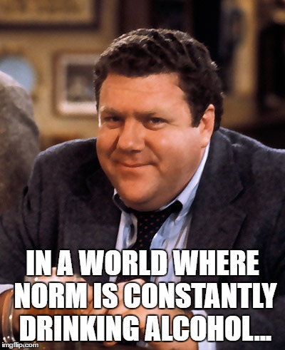 IN A WORLD WHERE NORM IS CONSTANTLY DRINKING ALCOHOL... | made w/ Imgflip meme maker