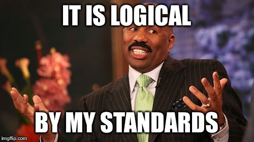 Steve Harvey Meme | IT IS LOGICAL BY MY STANDARDS | image tagged in memes,steve harvey | made w/ Imgflip meme maker
