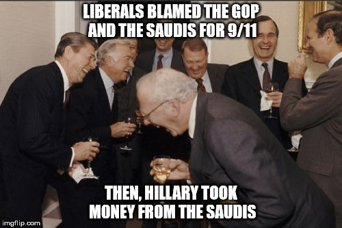 Liberals are stoopid |  LIBERALS BLAMED THE GOP AND THE SAUDIS FOR 9/11; THEN, HILLARY TOOK MONEY FROM THE SAUDIS | image tagged in laughing men in suits,saudi arabia,hillary clinton,gop,treason,sold out | made w/ Imgflip meme maker