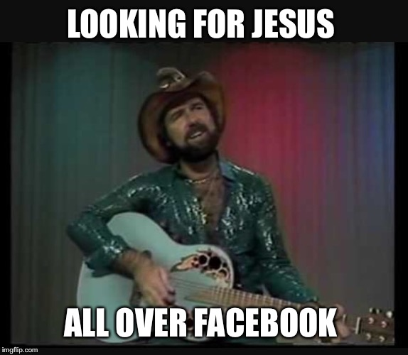 LOOKING FOR JESUS ALL OVER FACEBOOK | made w/ Imgflip meme maker