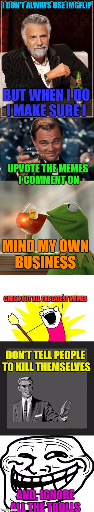 Rules To Flip By  | I DON'T ALWAYS USE IMGFLIP BUT WHEN I DO I MAKE SURE I UPVOTE THE MEMES I COMMENT ON MIND MY OWN BUSINESS CHECK OUT ALL THE LATEST MEMES DON | image tagged in memes,lol,lynch1979 | made w/ Imgflip meme maker