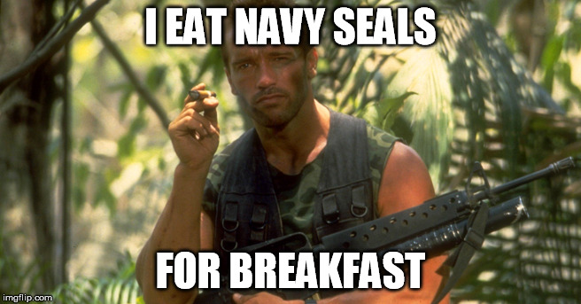 Arnold s | I EAT NAVY SEALS FOR BREAKFAST | image tagged in arnold s,memes | made w/ Imgflip meme maker