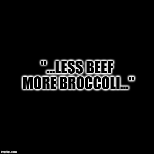 "Black Box | ""...LESS BEEF MORE BROCCOLI..."" 