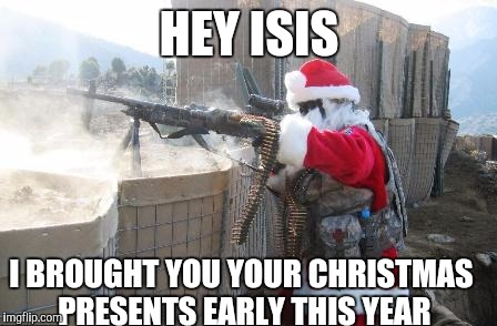Early Christmas Present Meme.Merry Early Christmas From Santa To Isis Imgflip