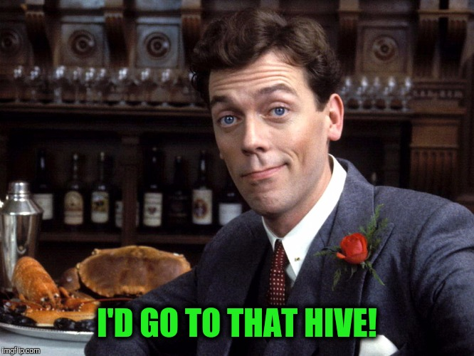 I'D GO TO THAT HIVE! | made w/ Imgflip meme maker