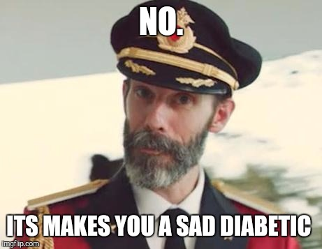 NO. ITS MAKES YOU A SAD DIABETIC | made w/ Imgflip meme maker