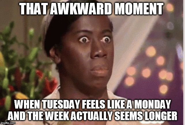 The Downside Of A 3-Day Weekend  |  THAT AWKWARD MOMENT; WHEN TUESDAY FEELS LIKE A MONDAY AND THE WEEK ACTUALLY SEEMS LONGER | image tagged in confused woman,labor day,happy labor day,holiday,weekend,funny memes | made w/ Imgflip meme maker