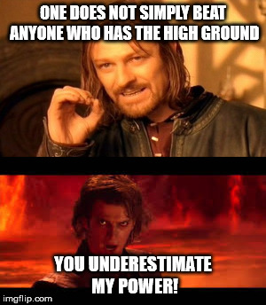 One does not simply |  ONE DOES NOT SIMPLY BEAT ANYONE WHO HAS THE HIGH GROUND; YOU UNDERESTIMATE MY POWER! | image tagged in one does not simply,the high ground,anakin skywalker,boromir,memes,star wars | made w/ Imgflip meme maker