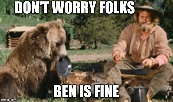 DON'T WORRY FOLKS BEN IS FINE | made w/ Imgflip meme maker