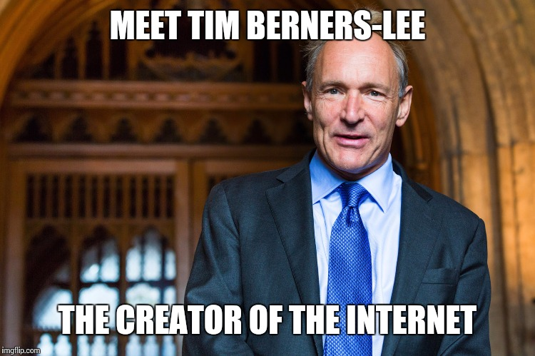 Much Respect | MEET TIM BERNERS-LEE THE CREATOR OF THE INTERNET | image tagged in memes,welcome to the internets | made w/ Imgflip meme maker