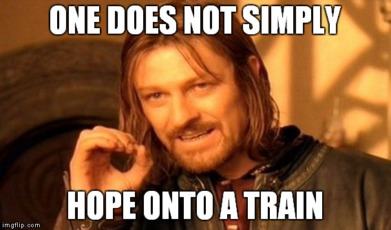 One Does Not Simply Meme | ONE DOES NOT SIMPLY HOPE ONTO A TRAIN | image tagged in memes,one does not simply | made w/ Imgflip meme maker