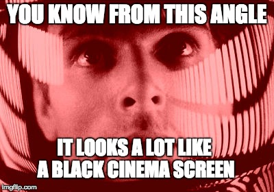 Oh My God Orange |  YOU KNOW FROM THIS ANGLE; IT LOOKS A LOT LIKE A BLACK CINEMA SCREEN | image tagged in memes,oh my god orange | made w/ Imgflip meme maker